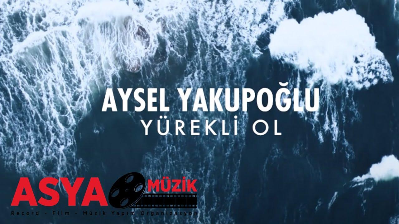 Aysel Aydoğan – Yürekli Ol