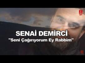 """SENAİ DEMİRCİ """"SENİ ÇAĞIRIYORUM EY RABBİM"""""""