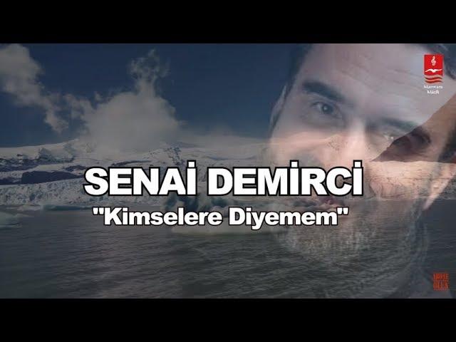 """SENAİ DEMİRCİ """"KİMSELERE DİYEMEM"""""""